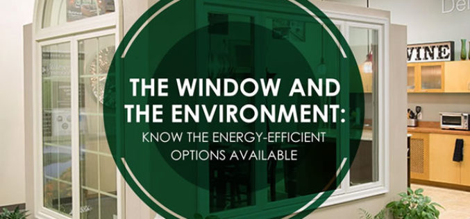The Window and the Environment: Know the Energy-Efficient Options Available