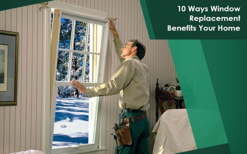 10 Ways Window Replacement Benefits Your Home
