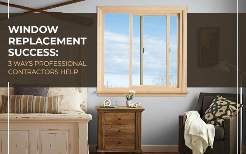 Window Replacement Success: Ways Professional Contractors Help